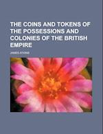 The Coins and Tokens of the Possessions and Colonies of the British Empire af James Atkins