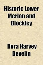Historic Lower Merion and Blockley; Also the Erection or Establishment of Montgomery County, Pennsylvania af Dora Harvey Develin