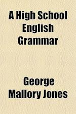 A High School English Grammar af George Mallory Jones