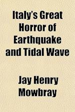 Italy's Great Horror of Earthquake and Tidal Wave af Jay Henry Mowbray