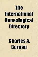 The International Genealogical Directory af Charles A. Bernau