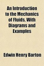 An Introduction to the Mechanics of Fluids, with Diagrams and Examples af Edwin Henry Barton