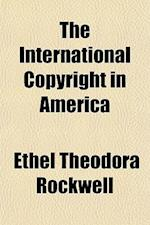 The International Copyright in America af Ethel Theodora Rockwell