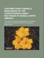 Contributions Toward a Monograph of the Lepidopterous Family Noctuidae of Boreal North America; A Revision of the Moths Referred to the Genus Leucania af John B. Smith