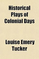 Historical Plays of Colonial Days; For Fifth Year Pupils af Louise Emery Tucker