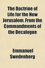 The Doctrine of Life for the New Jerusalem, from the Commandments of the Decalogue af Emmanuel Swedenborg