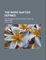 The Word Baptizo Defined; And the Mode of Baptism Proved from the Scriptures af John H. Hall