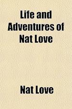 Life and Adventures of Nat Love af Nat Love