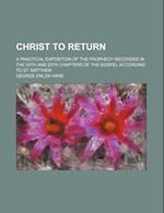 Christ to Return; A Practical Exposition of the Prophecy Recorded in the 24th and 25th Chapters of the Gospel According to St. Matthew af George Emlen Hare