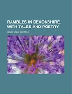Rambles in Devonshire, with Tales and Poetry af Henry John Whitfeld