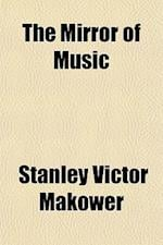 The Mirror of Music af Stanley Victor Makower