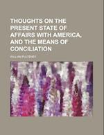 Thoughts on the Present State of Affairs with America, and the Means of Conciliation af William Pulteney