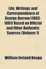 Life, Writings and Correspondence of George Borrow (1803-1881) Based on Official and Other Authentic Sources (Volume 1) af William Ireland Knapp