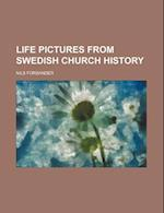 Life Pictures from Swedish Church History af Nils Forsander