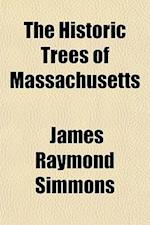 The Historic Trees of Massachusetts af James Raymond Simmons