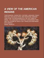 A   View of the American Indians; Their General Character, Customs, Language, Public Festivals, Religious Rites, and Traditions Shewing Them to Be the af Israel Worsley