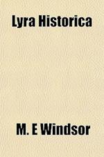 Lyra Historica af M. E. Windsor