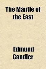 The Mantle of the East af Edmund Candler