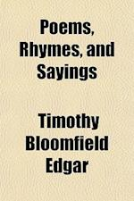 Poems, Rhymes, and Sayings af Timothy Bloomfield Edgar