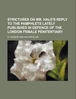 Strictures on Mr. Hale's Reply to the Pamphlets Lately Published in Defence of the London Female Penitentiary af G. Hodson
