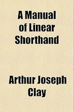 A Manual of Linear Shorthand af Arthur Joseph Clay