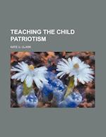 Teaching the Child Patriotism af Kate U. Clark