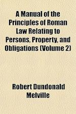 A Manual of the Principles of Roman Law Relating to Persons, Property, and Obligations (Volume 2) af Robert Dundonald Melville
