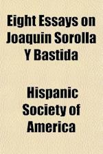 Eight Essays on Joaquin Sorolla y Bastida Volume 1 af Hispanic Society Of America