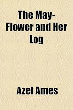 The May-Flower and Her Log af Azel Ames