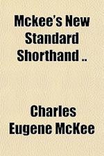 McKee's New Standard Shorthand .. af Charles Eugene McKee