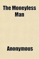 The Moneyless Man; And Other Poems af Henry Thompson Stanton, Anonymous
