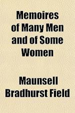 Memoires of Many Men and of Some Women af Maunsell Bradhurst Field