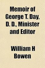 Memoir of George T. Day, D. D., Minister and Editor af William H. Bowen