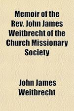 Memoir of the REV. John James Weitbrecht of the Church Missionary Society af John James Weitbrecht