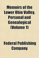 Memoirs of the Lower Ohio Valley, Personal and Genealogical (Volume 1) af Federal Publishing Company
