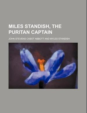 Bog, paperback Miles Standish, the Puritan Captain af Edwin Abbott, John Stevens Cabot Abbott