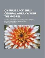 On Mule Back Thru Central America with the Gospel; A Thrilling Missionary Story, Giving Personal Experiences on the Mission Field af Mattie Crawford