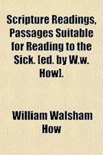 Scripture Readings, Passages Suitable for Reading to the Sick. [Ed. by W.W. How]. af William Walsham How