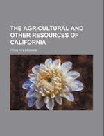 The Agricultural and Other Resources of California af Titus Fey Cronise