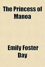 The Princess of Manoa; And Other Romantic Tales from the Folk-Lore of Old Hawaii af Emily Foster Day