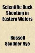 Scientific Duck Shooting in Eastern Waters af Russell Scudder Nye
