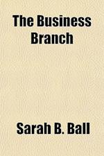 The Business Branch (Volume 1, PT. 3) af Sarah B. Ball