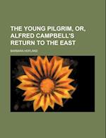 The Young Pilgrim, Or, Alfred Campbell's Return to the East
