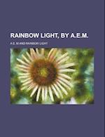 Rainbow Light, by A.E.M af A. E. M