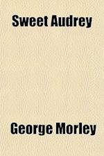 Sweet Audrey; Scenes of Country Life and Town Glamour af George Morley