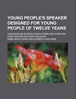 Young People's Speaker Designed for Young People of Twelve Years; Containing Selections in Both Prose and Verse for Every Season and Every Occasion af Emma Cecilia Rook