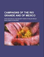 Campaigns of the Rio Grande and of Mexico; With Notices of the Recent Work of Major Ripley af Isaac Ingalls Stevens