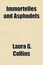 Immortelles and Asphodels af Laura G. Collins