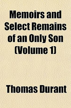 Bog, paperback Memoirs and Select Remains of an Only Son (Volume 1); Who Died November 27, 1821, in His 19th Year, While a Student in the University of Glasgow af Thomas Durant