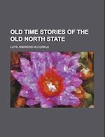 Old Time Stories of the Old North State af Lutie Andrews Mccorkle